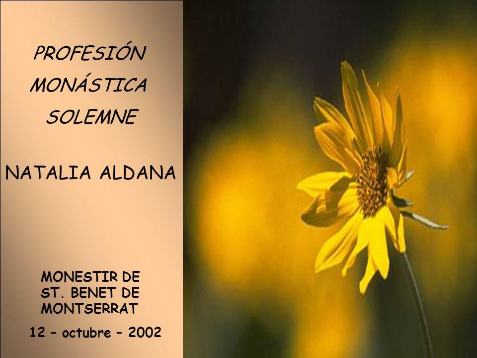 12 – octubre – 2002 PROFESIÓN MONÁSTICA SOLEMNE NATALIA ALDANA MONESTIR DE ST. BENET DE MONTSERRAT