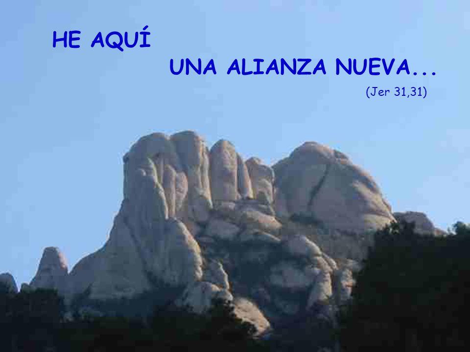 HE AQUÍ UNA ALIANZA NUEVA... (Jer 31,31)