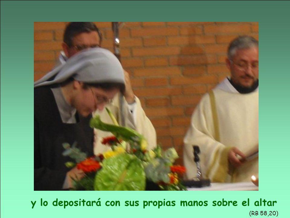 y lo depositará con sus propias manos sobre el altar (RB 58,20)
