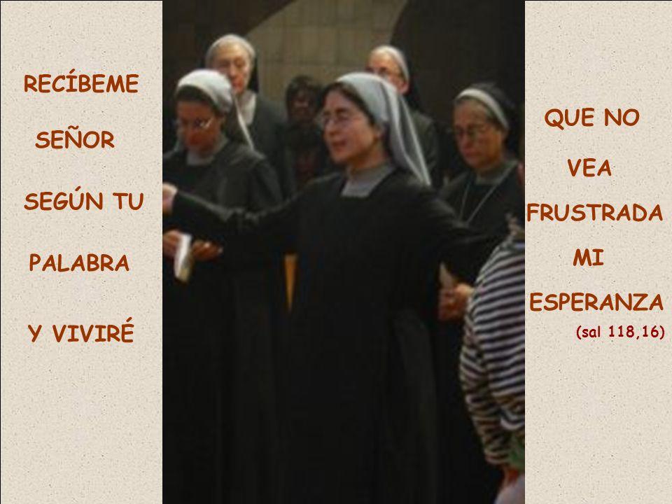 RECÍBEME SEÑOR SEGÚN TU PALABRA Y VIVIRÉ QUE NO VEA FRUSTRADA MI ESPERANZA (sal 118,16)