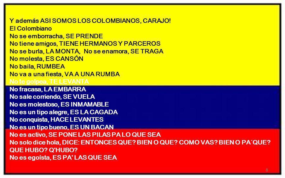 PARA ACABAR DE AJUSTAR: Nos tiene a nosotros, colombianos que creemos en nosotros mismos y que estamos decididos a trabajar duro, por un país que luch