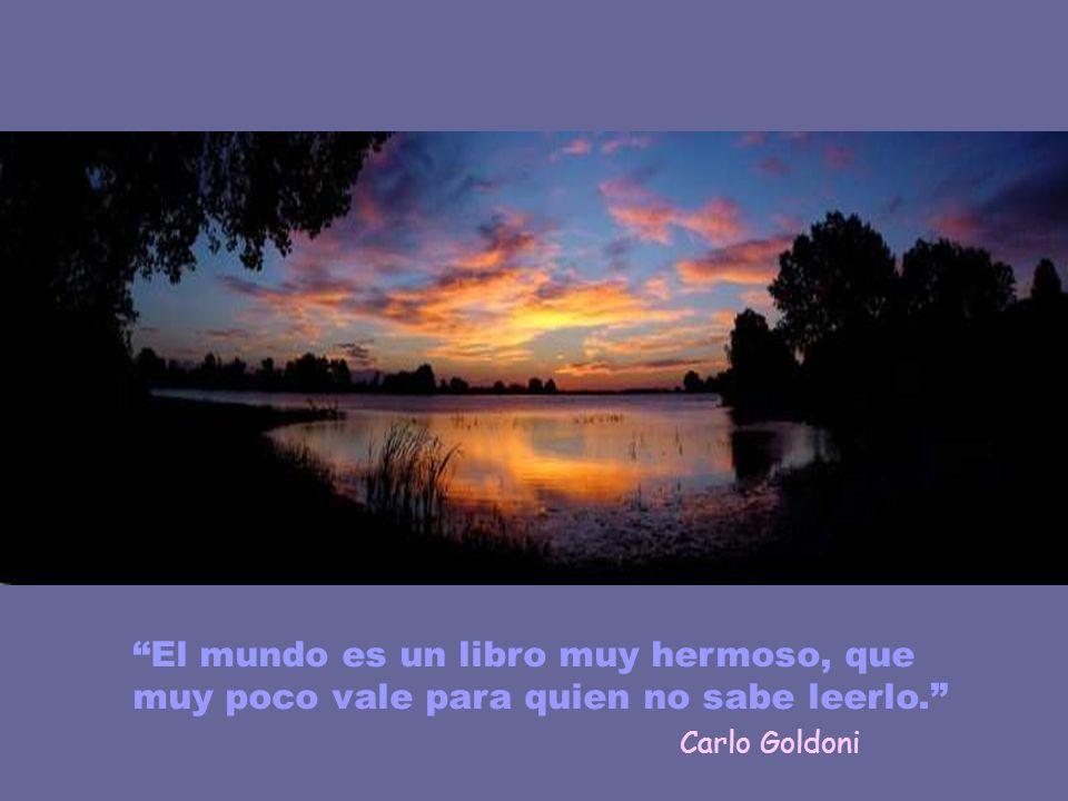 Carlo Goldoni El mundo es un libro muy hermoso, que muy poco vale para quien no sabe leerlo.
