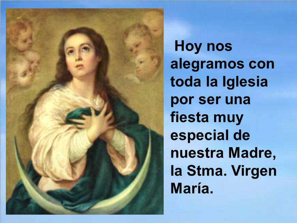 Hoy nos alegramos con toda la Iglesia por ser una fiesta muy especial de nuestra Madre, la Stma.