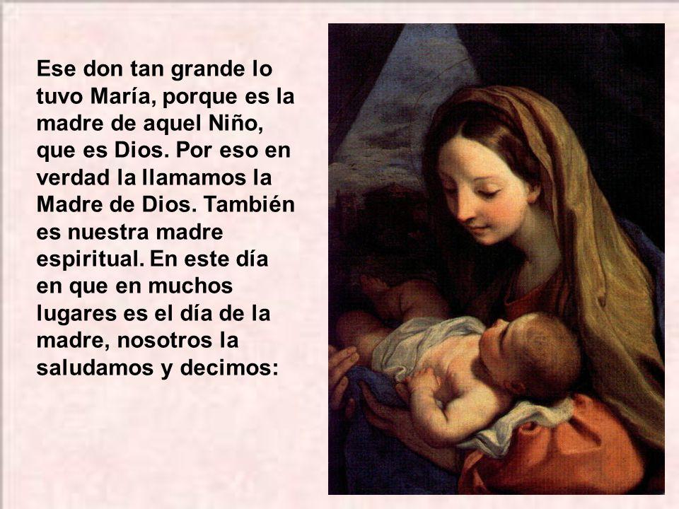 Ese don tan grande lo tuvo María, porque es la madre de aquel Niño, que es Dios.