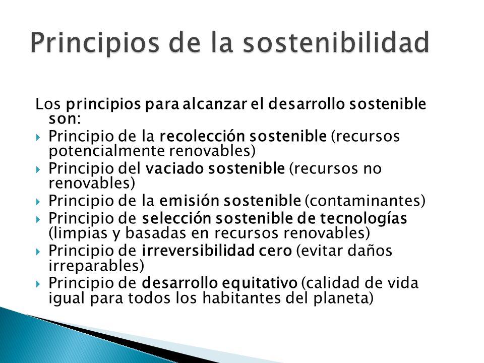 Los principios para alcanzar el desarrollo sostenible son: Principio de la recolección sostenible (recursos potencialmente renovables) Principio del v