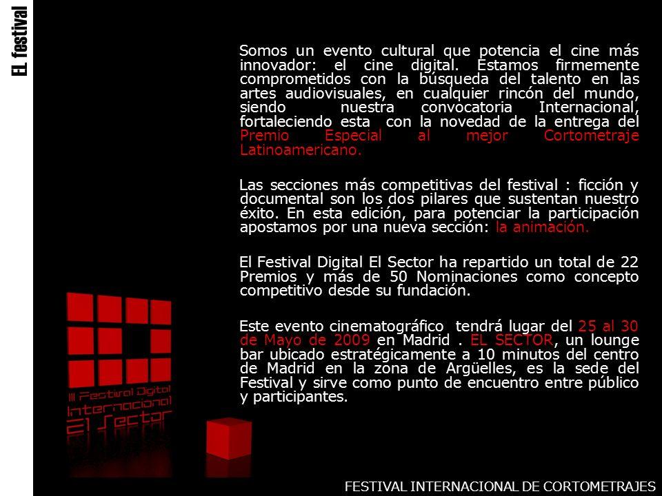 FESTIVAL INTERNACIONAL DE CORTOMETRAJES Somos un evento cultural que potencia el cine más innovador: el cine digital.