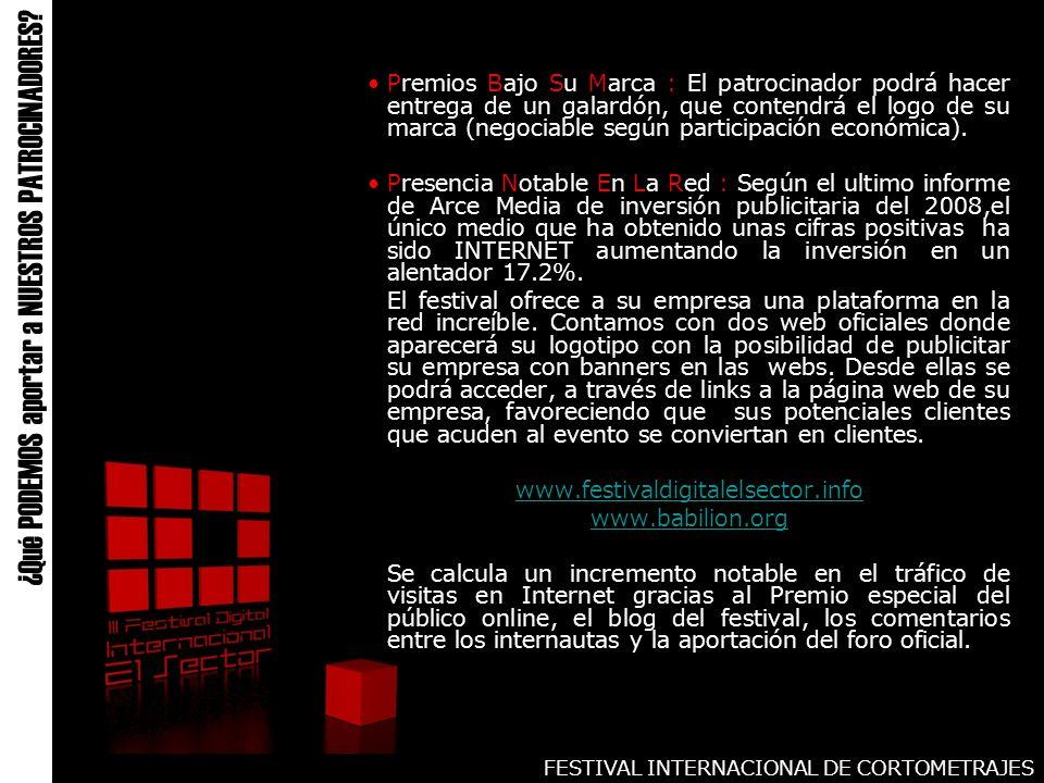 FESTIVAL INTERNACIONAL DE CORTOMETRAJES Premios Bajo Su Marca : El patrocinador podrá hacer entrega de un galardón, que contendrá el logo de su marca (negociable según participación económica).