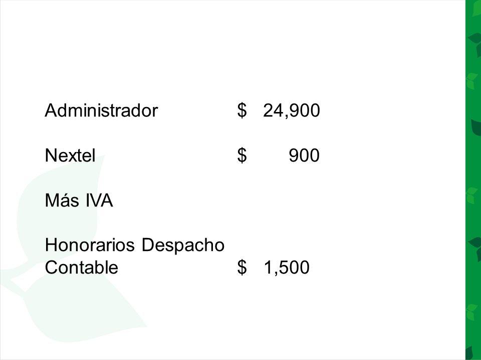 Administrador$ 24,900 Nextel$ 900 Más IVA Honorarios Despacho Contable$ 1,500