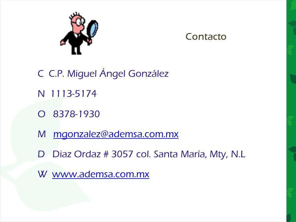 C C.P. Miguel Ángel González N 1113-5174 O 8378-1930 M mgonzalez@ademsa.com.mxmgonzalez@ademsa.com.mx D Diaz Ordaz # 3057 col. Santa María, Mty, N.L W