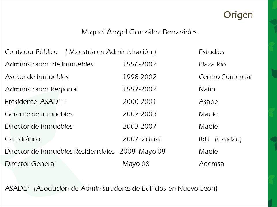 Miguel Ángel González Benavides Contador Público ( Maestría en Administración ) Estudios Administrador de Inmuebles 1996-2002 Plaza Río Asesor de Inmu
