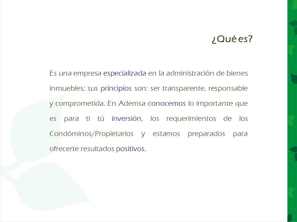 Es una empresa especializada en la administración de bienes inmuebles; sus principios son: ser transparente, responsable y comprometida. En Ademsa con