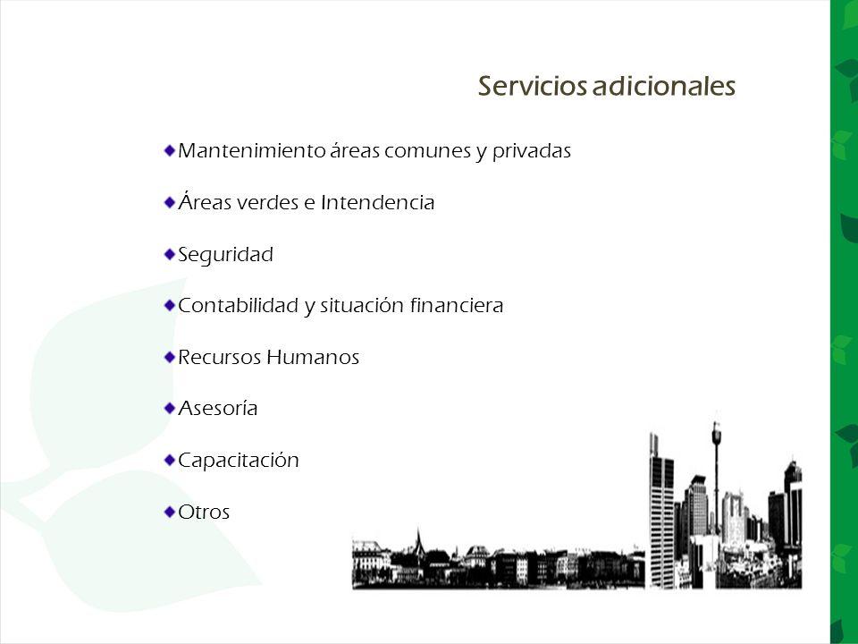 Servicios adicionales Mantenimiento áreas comunes y privadas Áreas verdes e Intendencia Seguridad Contabilidad y situación financiera Recursos Humanos Asesoría Capacitación Otros