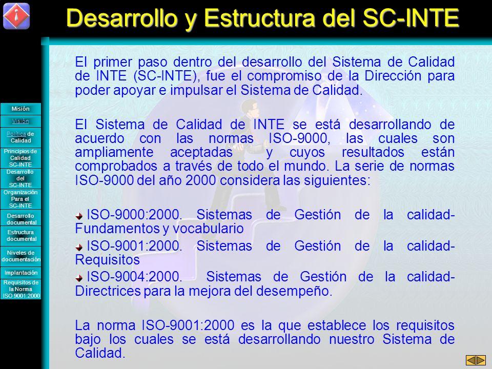 El primer paso dentro del desarrollo del Sistema de Calidad de INTE (SC-INTE), fue el compromiso de la Dirección para poder apoyar e impulsar el Sistema de Calidad.
