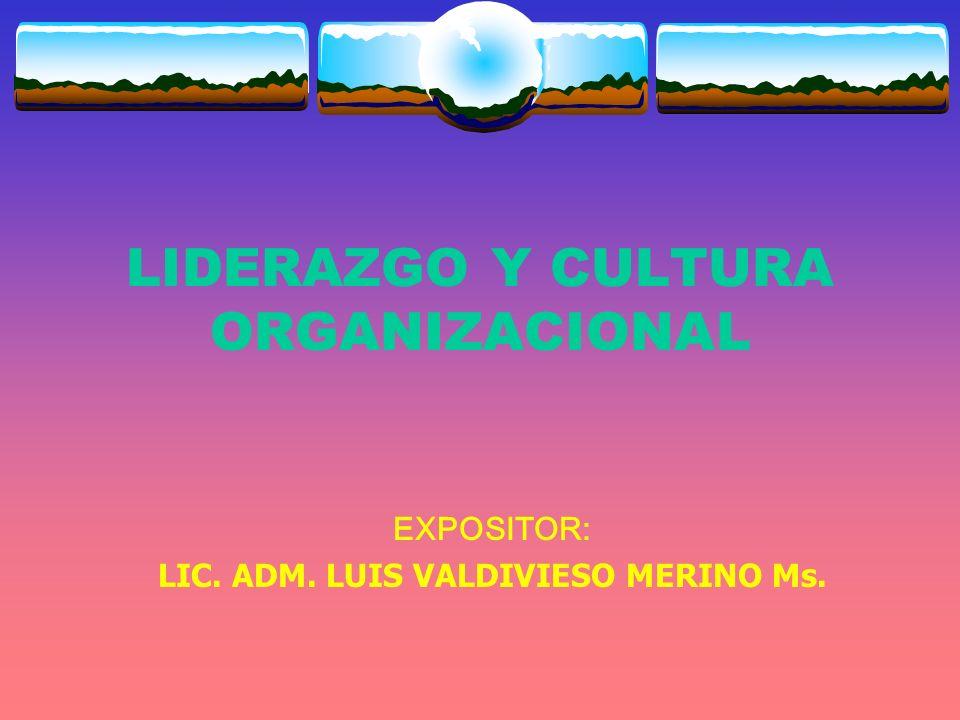 LIDERAZGO Y CULTURA ORGANIZACIONAL EXPOSITOR: LIC. ADM. LUIS VALDIVIESO MERINO Ms.
