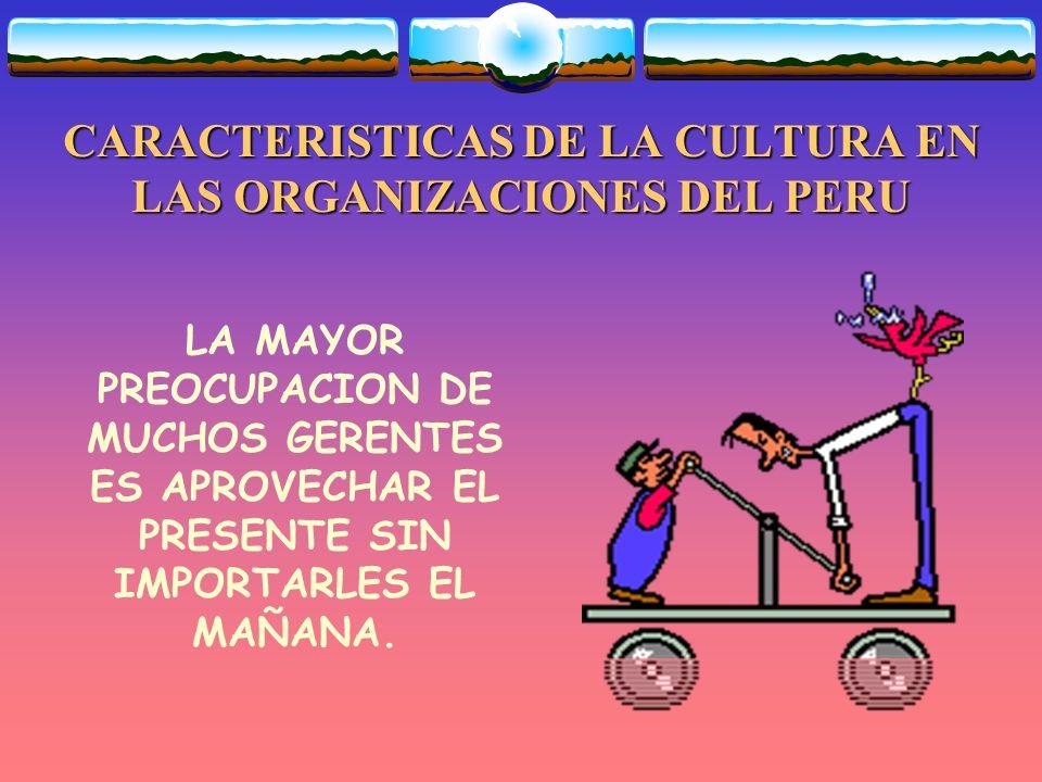 CARACTERISTICAS DE LA CULTURA EN LAS ORGANIZACIONES DEL PERU EL TRABAJO NO ES UNA DESGRACIA PARA EL HOMBRE.