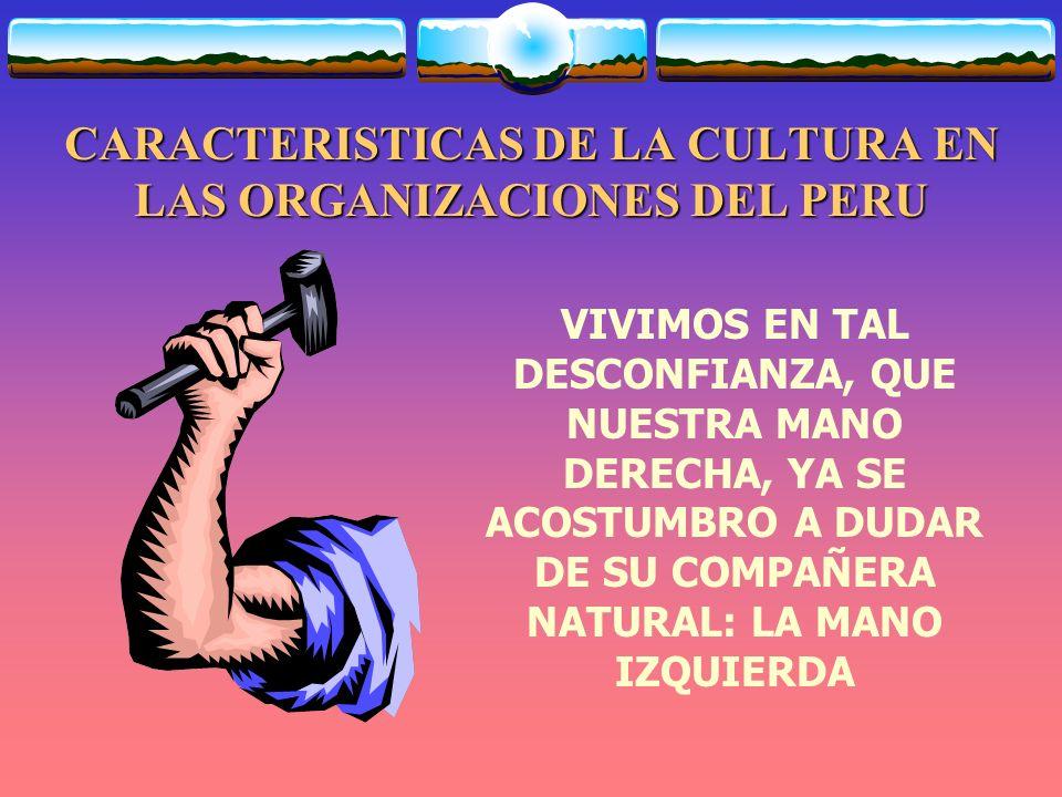 CARACTERISTICAS DE LA CULTURA EN LAS ORGANIZACIONES DEL PERU LA MAYOR PREOCUPACION DE MUCHOS GERENTES ES APROVECHAR EL PRESENTE SIN IMPORTARLES EL MAÑANA.