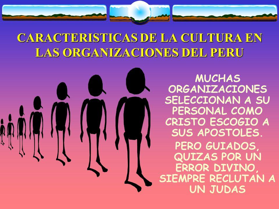 CARACTERISTICAS DE LA CULTURA EN LAS ORGANIZACIONES DEL PERU EN EL PERU, MUCHOS GERENTES IMPIDEN EL PROGRESO DE SUS COLABORADORES, POR QUE SE CREEN REYES TUERTOS EN EL MUNDO DE LOS CIEGOS.