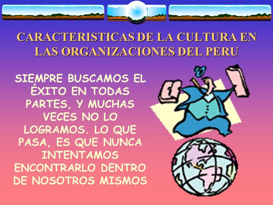 CARACTERISTICAS DE LA CULTURA EN LAS ORGANIZACIONES DEL PERU MUCHAS ORGANIZACIONES SELECCIONAN A SU PERSONAL COMO CRISTO ESCOGIO A SUS APOSTOLES.