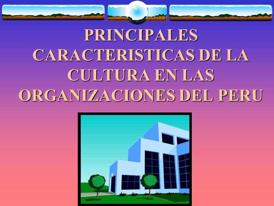 PRINCIPALES CARACTERISTICAS DE LA CULTURA EN LAS ORGANIZACIONES DEL PERU