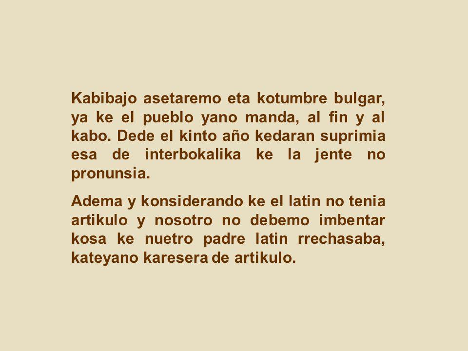 Kabibajo asetaremo eta kotumbre bulgar, ya ke el pueblo yano manda, al fin y al kabo.
