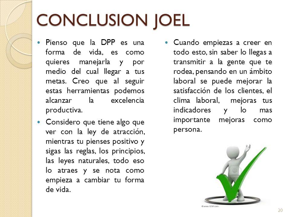 CONCLUSION JOEL Pienso que la DPP es una forma de vida, es como quieres manejarla y por medio del cual llegar a tus metas.