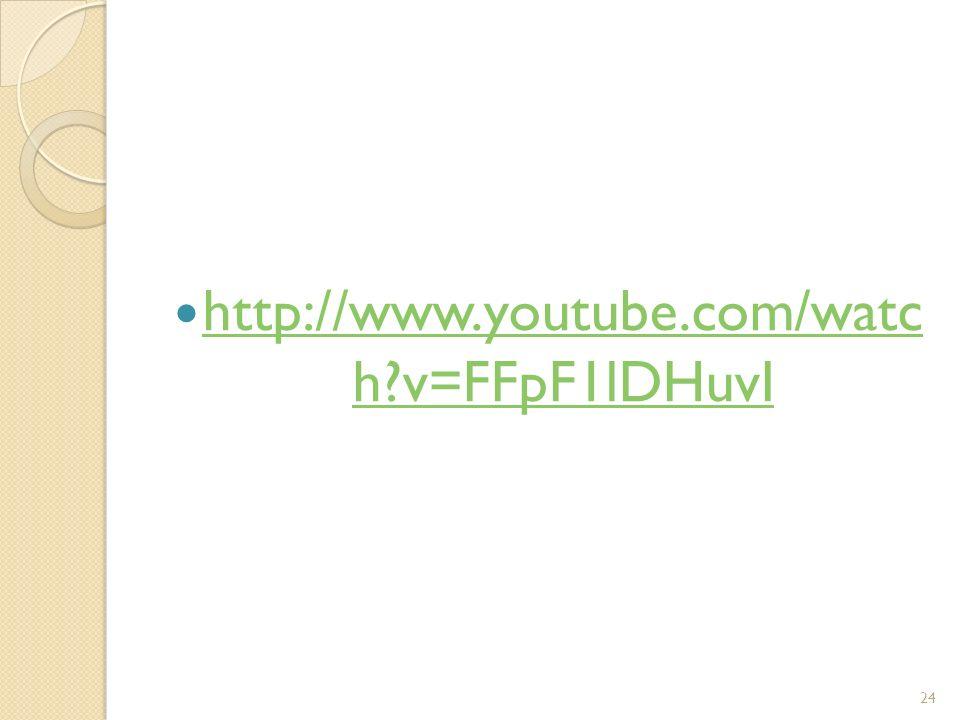 http://www.youtube.com/watc h?v=FFpF1lDHuvI http://www.youtube.com/watc h?v=FFpF1lDHuvI 24