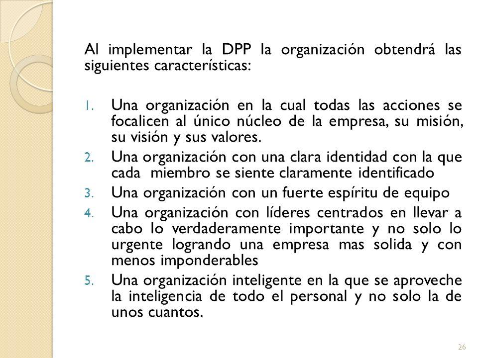 Al implementar la DPP la organización obtendrá las siguientes características: 1.