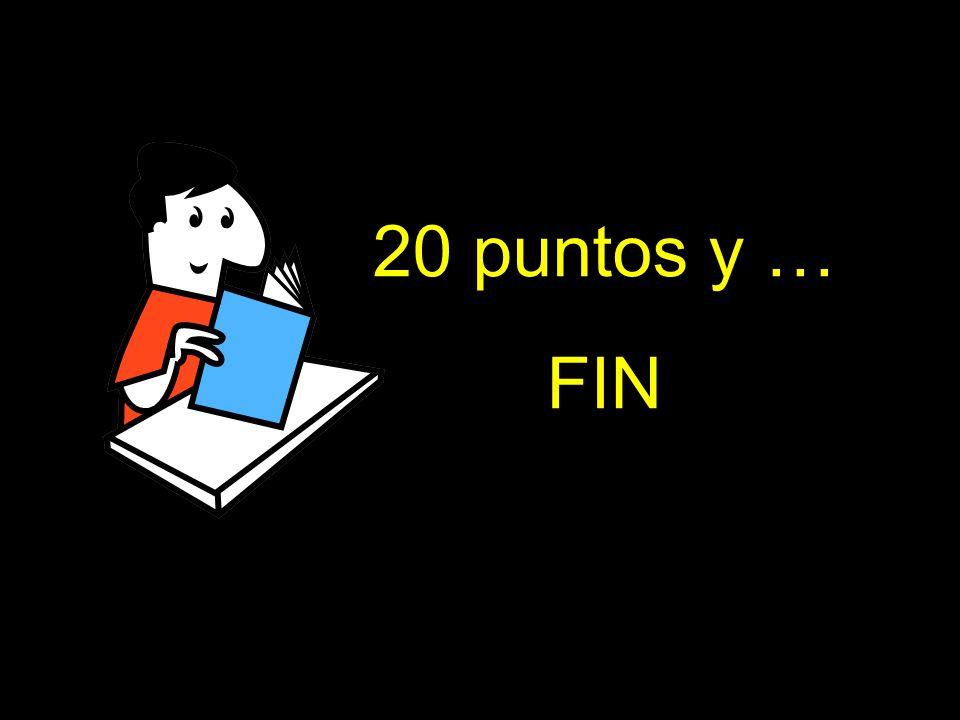 20 puntos y … FIN
