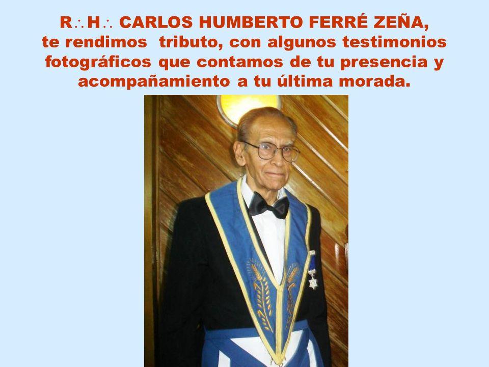 R H CARLOS HUMBERTO FERRÉ ZEÑA, te rendimos tributo, con algunos testimonios fotográficos que contamos de tu presencia y acompañamiento a tu última morada.