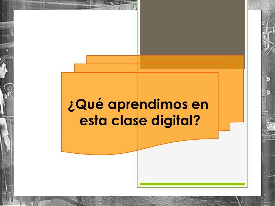 10 ¿Qué aprendimos en esta clase digital?