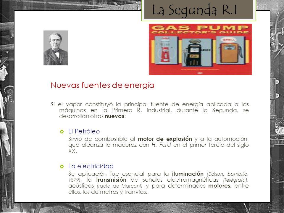 Nuevas fuentes de energía Si el vapor constituyó la principal fuente de energía aplicada a las máquinas en la Primera R. Industrial, durante la Segund