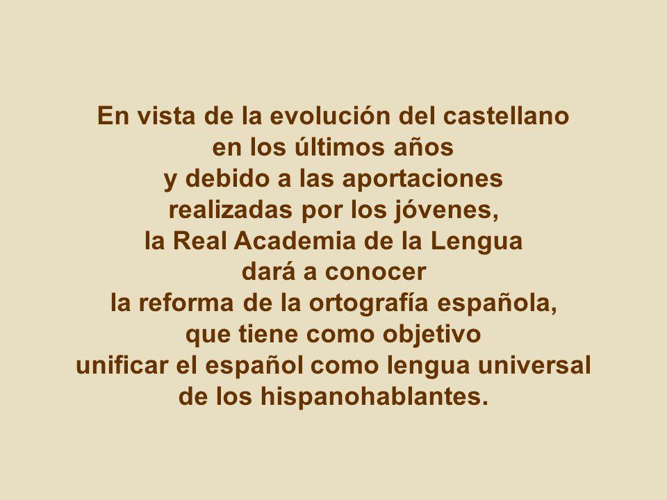 En vista de la evolución del castellano en los últimos años y debido a las aportaciones realizadas por los jóvenes, la Real Academia de la Lengua dará