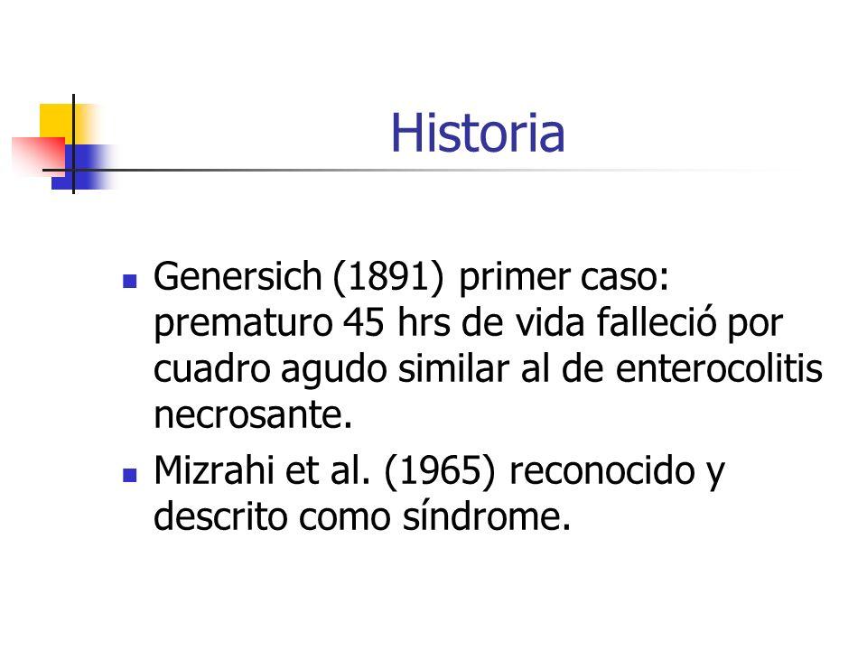 Historia Genersich (1891) primer caso: prematuro 45 hrs de vida falleció por cuadro agudo similar al de enterocolitis necrosante. Mizrahi et al. (1965
