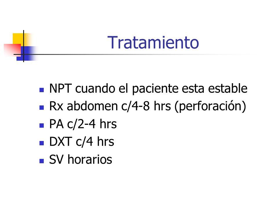Tratamiento NPT cuando el paciente esta estable Rx abdomen c/4-8 hrs (perforación) PA c/2-4 hrs DXT c/4 hrs SV horarios