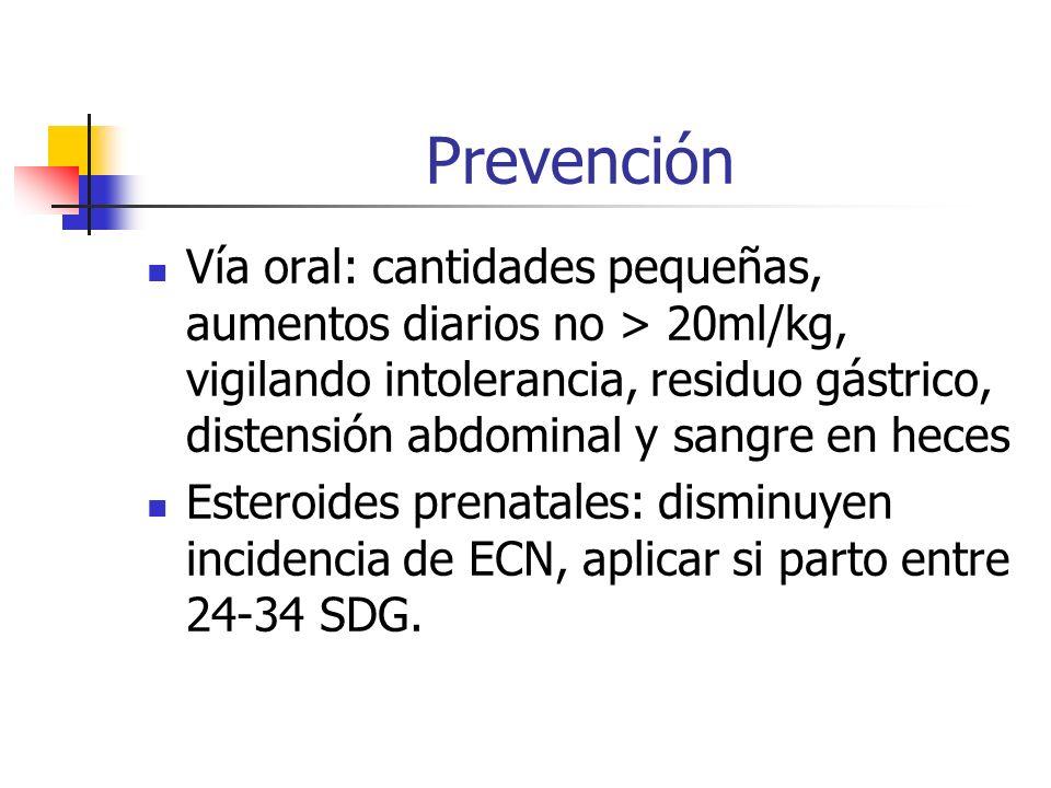 Prevención Vía oral: cantidades pequeñas, aumentos diarios no > 20ml/kg, vigilando intolerancia, residuo gástrico, distensión abdominal y sangre en he