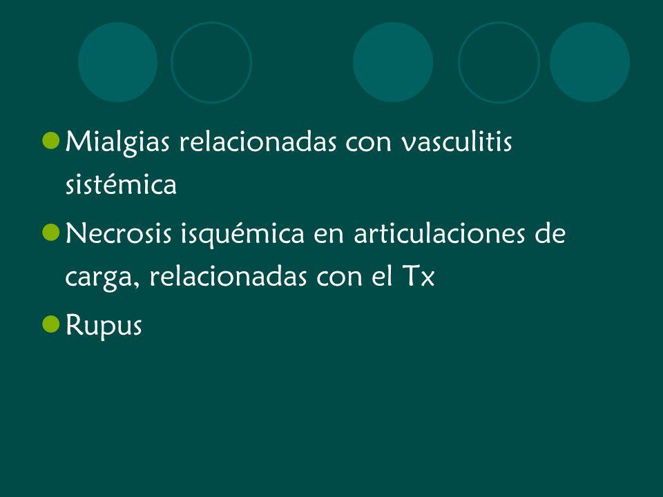 Mialgias relacionadas con vasculitis sistémica Necrosis isquémica en articulaciones de carga, relacionadas con el Tx Rupus