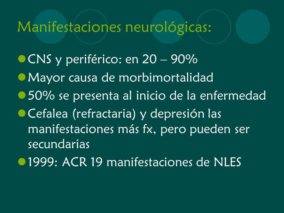 Manifestaciones neurológicas: CNS y periférico: en 20 – 90% Mayor causa de morbimortalidad 50% se presenta al inicio de la enfermedad Cefalea (refract