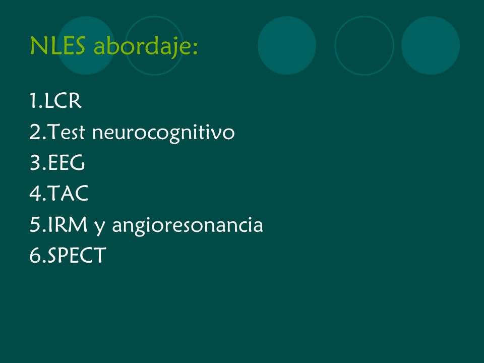 NLES abordaje: 1.LCR 2.Test neurocognitivo 3.EEG 4.TAC 5.IRM y angioresonancia 6.SPECT
