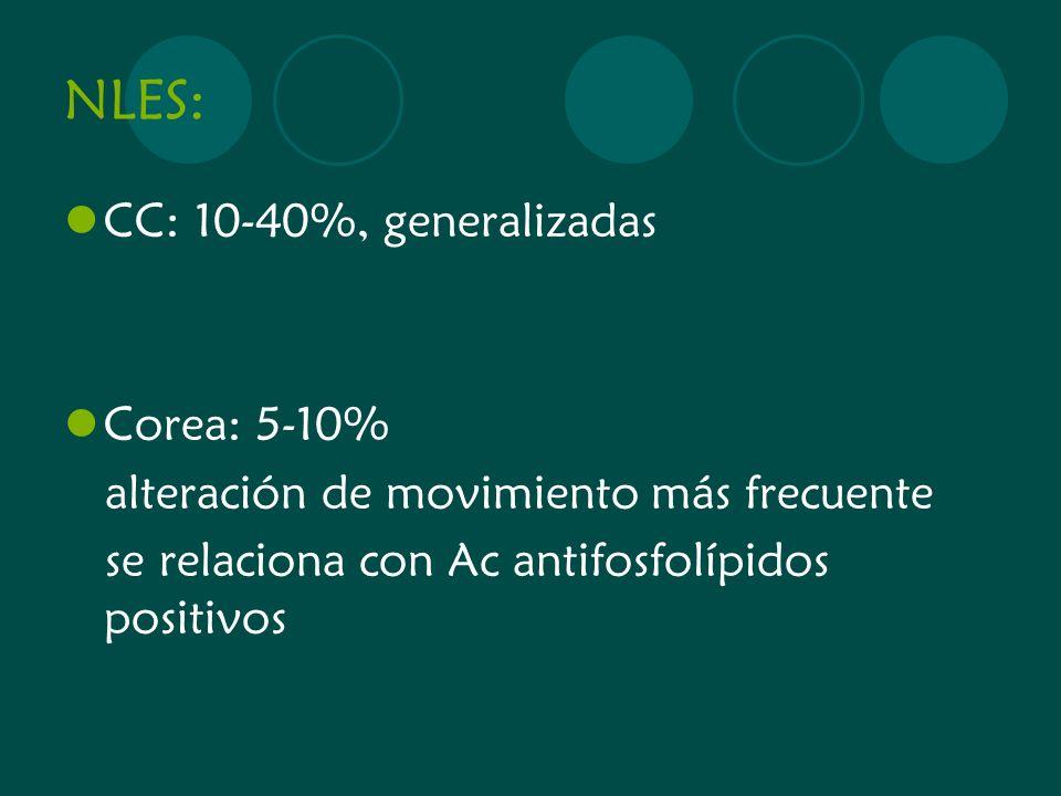 NLES: CC: 10-40%, generalizadas Corea: 5-10% alteración de movimiento más frecuente se relaciona con Ac antifosfolípidos positivos