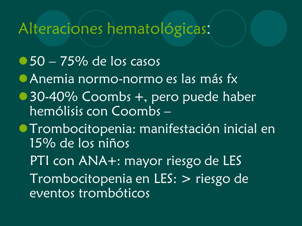 Alteraciones hematológicas : 50 – 75% de los casos Anemia normo-normo es las más fx 30-40% Coombs +, pero puede haber hemólisis con Coombs – Trombocit