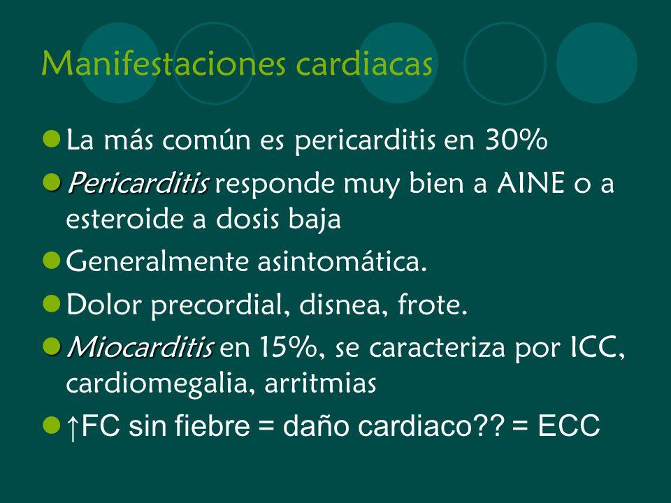Manifestaciones cardiacas La más común es pericarditis en 30% Pericarditis Pericarditis responde muy bien a AINE o a esteroide a dosis baja Generalmen
