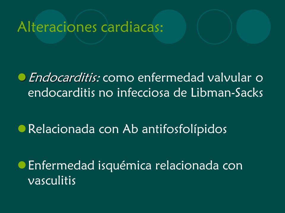 Alteraciones cardiacas: Endocarditis Endocarditis: como enfermedad valvular o endocarditis no infecciosa de Libman-Sacks Relacionada con Ab antifosfol