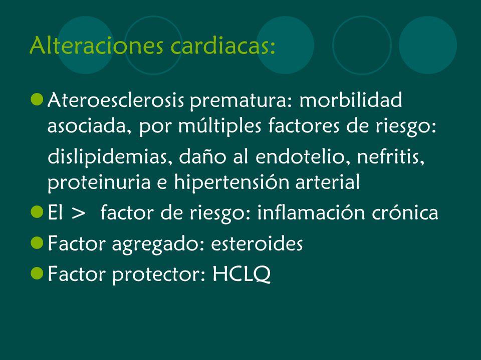 Alteraciones cardiacas: Ateroesclerosis prematura: morbilidad asociada, por múltiples factores de riesgo: dislipidemias, daño al endotelio, nefritis,