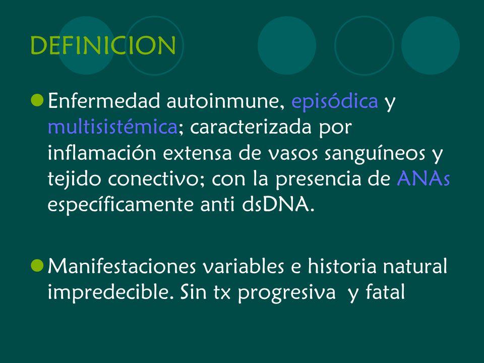 DEFINICION Enfermedad autoinmune, episódica y multisistémica; caracterizada por inflamación extensa de vasos sanguíneos y tejido conectivo; con la pre