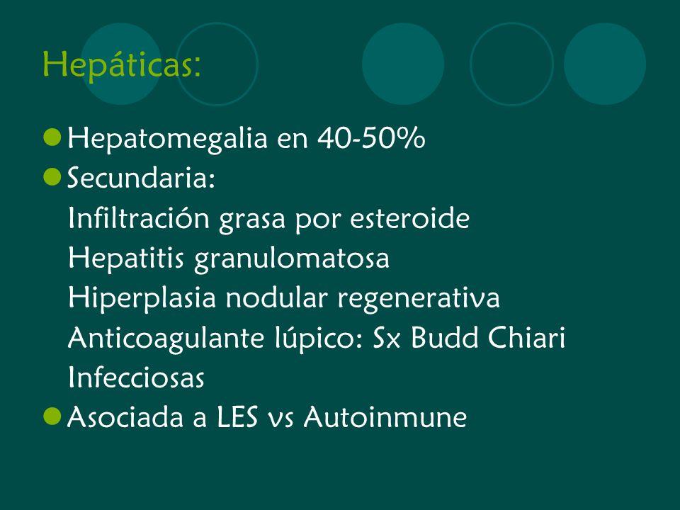Hepáticas : Hepatomegalia en 40-50% Secundaria: Infiltración grasa por esteroide Hepatitis granulomatosa Hiperplasia nodular regenerativa Anticoagulan