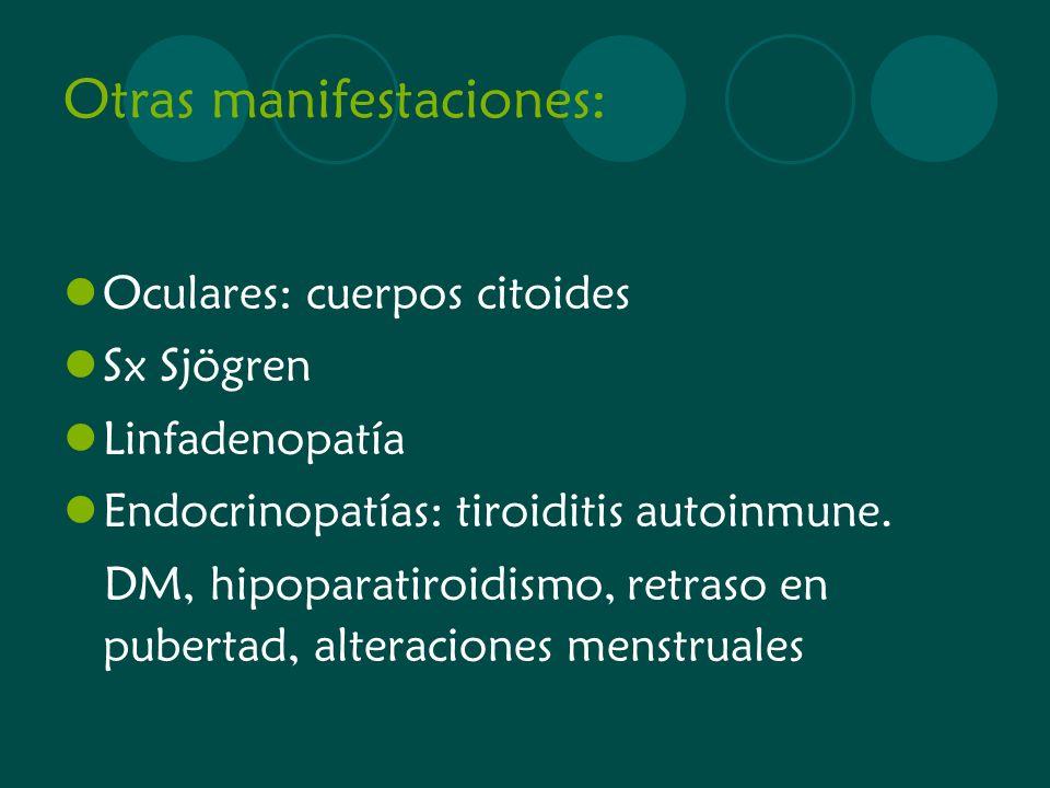 Otras manifestaciones: Oculares: cuerpos citoides Sx Sjögren Linfadenopatía Endocrinopatías: tiroiditis autoinmune. DM, hipoparatiroidismo, retraso en