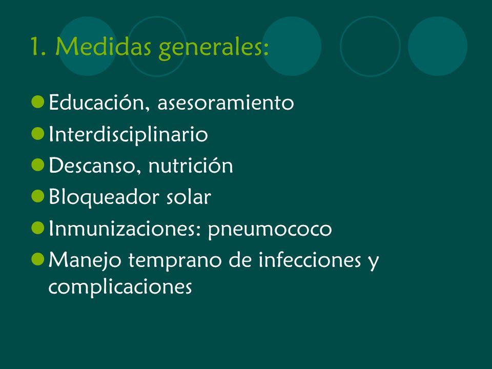 1. Medidas generales: Educación, asesoramiento Interdisciplinario Descanso, nutrición Bloqueador solar Inmunizaciones: pneumococo Manejo temprano de i