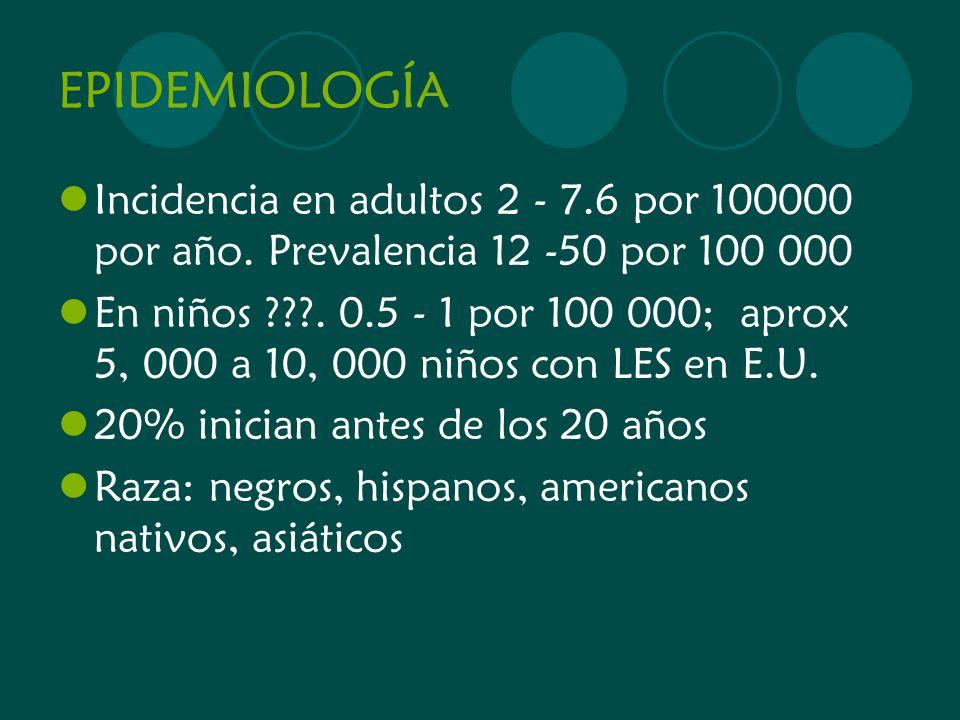 EPIDEMIOLOGÍA Incidencia en adultos 2 - 7.6 por 100000 por año. Prevalencia 12 -50 por 100 000 En niños ???. 0.5 - 1 por 100 000; aprox 5, 000 a 10, 0
