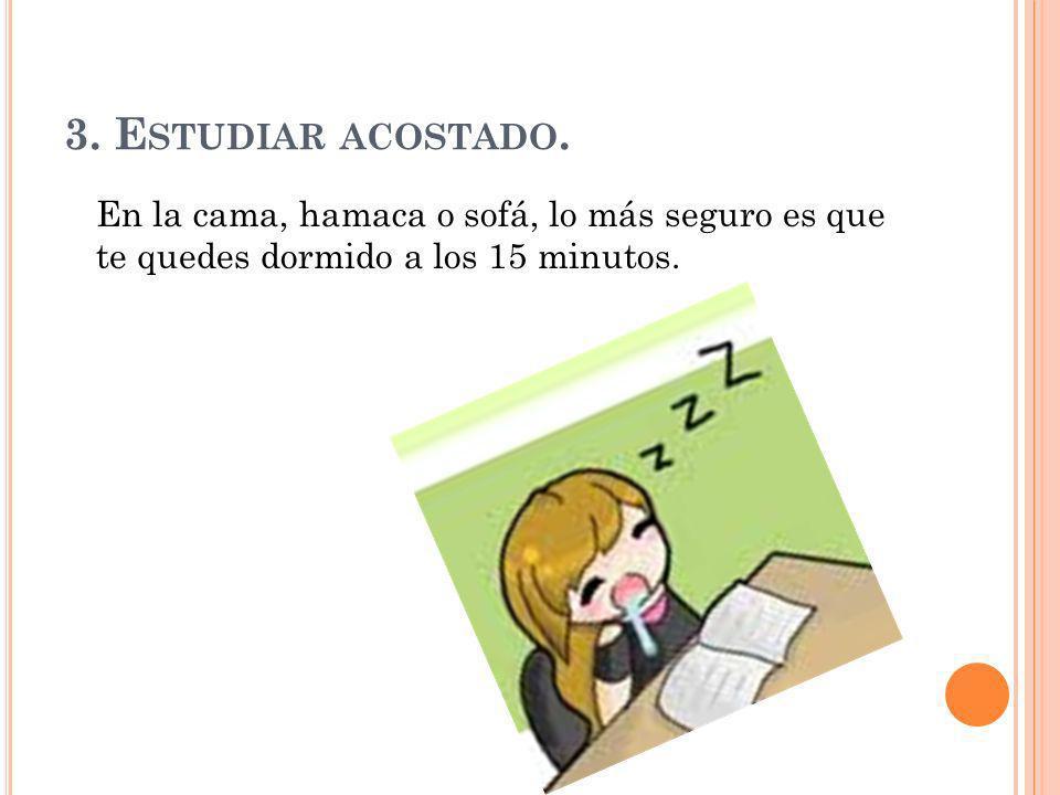 3. E STUDIAR ACOSTADO. En la cama, hamaca o sofá, lo más seguro es que te quedes dormido a los 15 minutos.