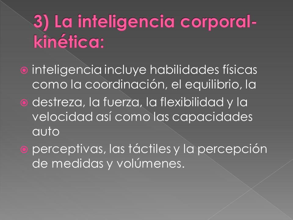 inteligencia incluye habilidades físicas como la coordinación, el equilibrio, la destreza, la fuerza, la flexibilidad y la velocidad así como las capa